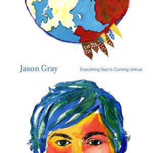 Everything Sad Is Coming Untrue - Jason Gray