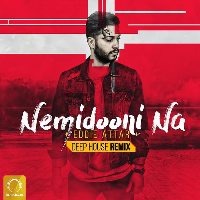 Nemidooni Na (Deep House Remix) by Eddie Attar on Spotify