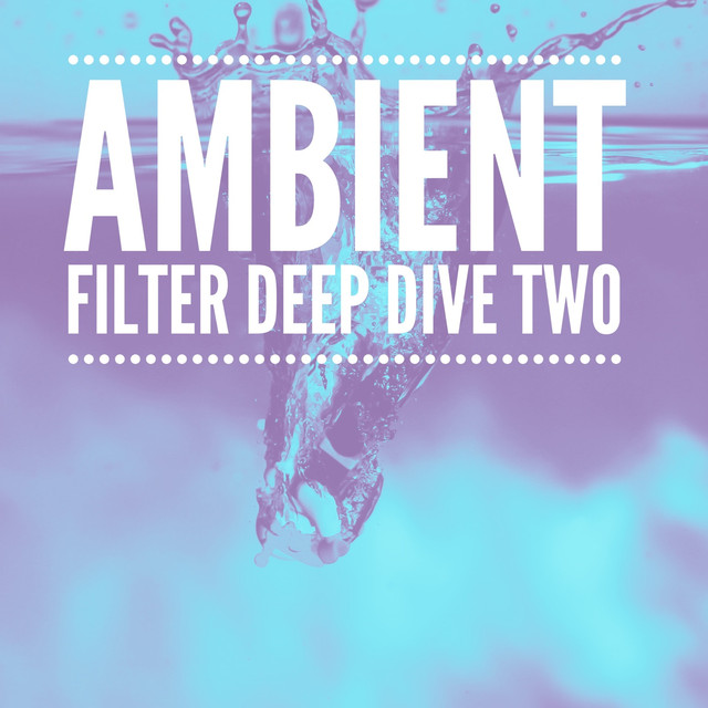 Ambient Filter Deep Dive Two