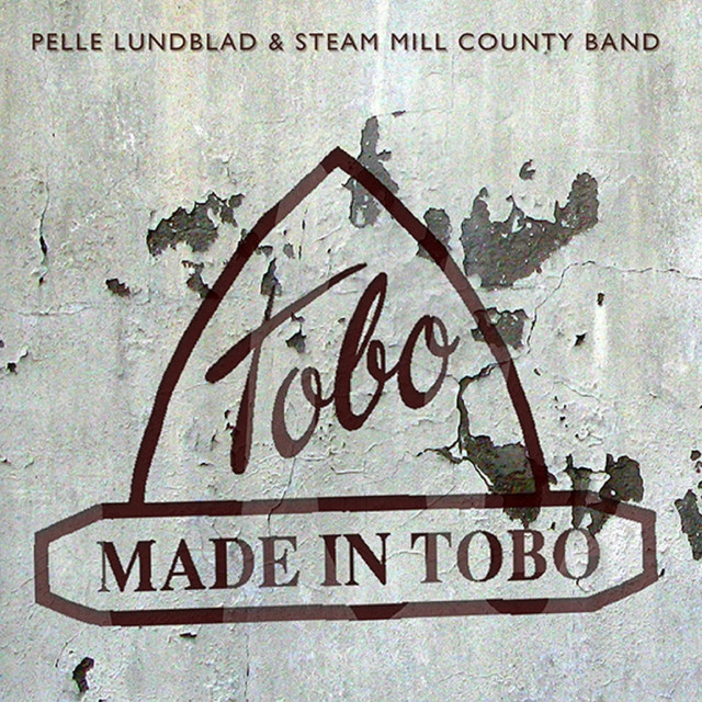 Album cover for Made in Tobo by Pelle Lundblad & Steam Mill County Band