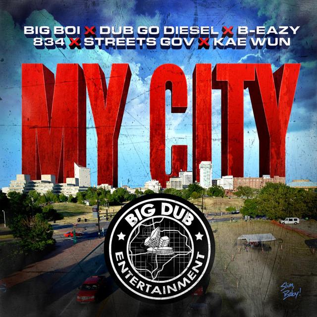 My City (feat. Dub Go Diesel, B-Eazy, 834, Street Gov & Kae Wun)
