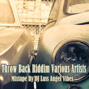 Throw Back Riddim Mixtape by DJ Lass Angel Vibes