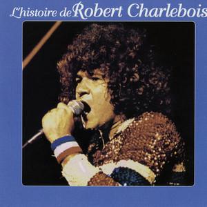 L'histoire de robert charlebois - Robert Charlebois