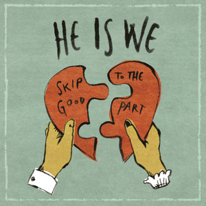 Skip To The Good Part - He Is We