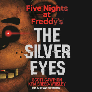 The Silver Eyes - Five Nights at Freddy's, Book 1 (Unabridged) Audiobook