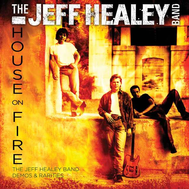 House On Fire: The Jeff Healey Band Demos & Rarities