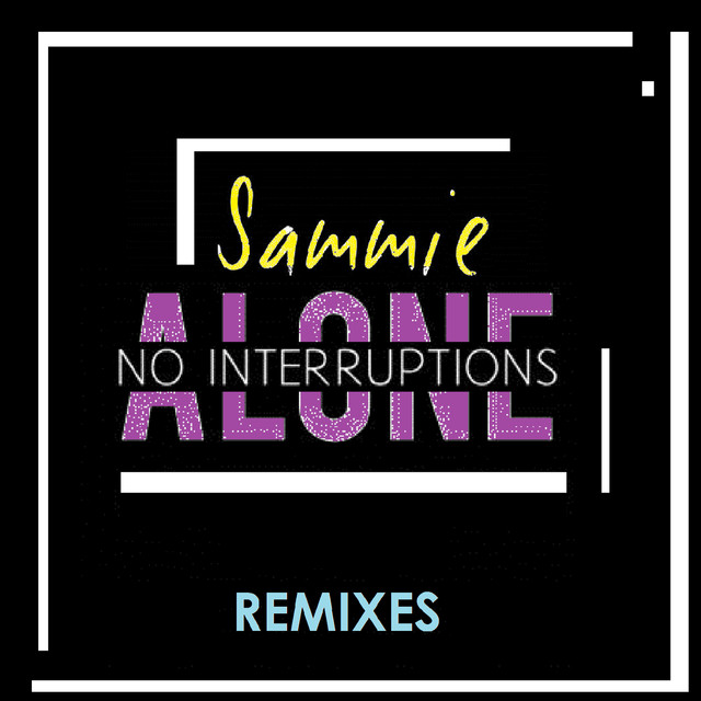 Alone (No Interruptions) [The Remixes]