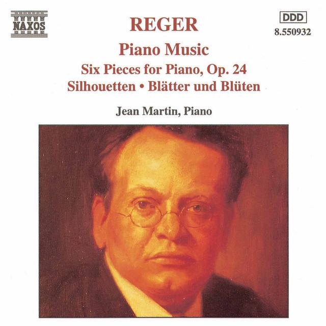 Reger: Six Piano Pieces / Silhouetten / Blatter Und Bluten
