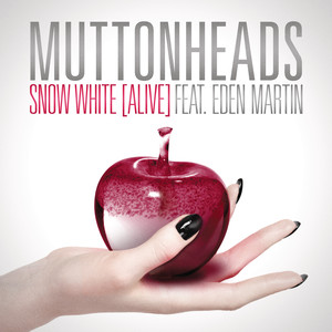 Muttonheads, Eden Martin Snow White (Alive) cover
