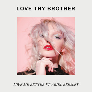 Love Me Better  - Love Thy Brother