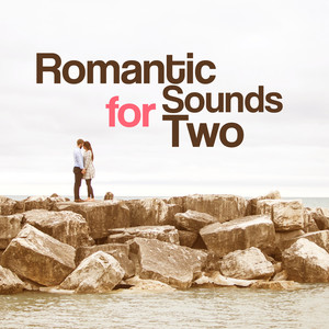 Romantic Sounds for Two – Sensual Music, First Love, Love Songs for Relaxation, Romantic Dinner for Lovers Albümü