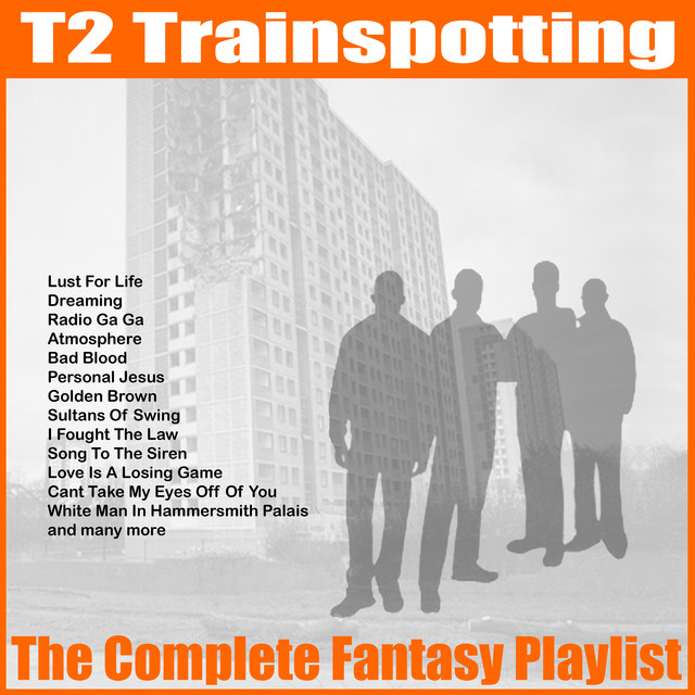 Album cover for T2 Trainspotting - The Complete Fantasy Playlist by Various Artists