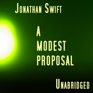 A Modest Proposal, Unabridged, by Jonathan Swift Audiobook