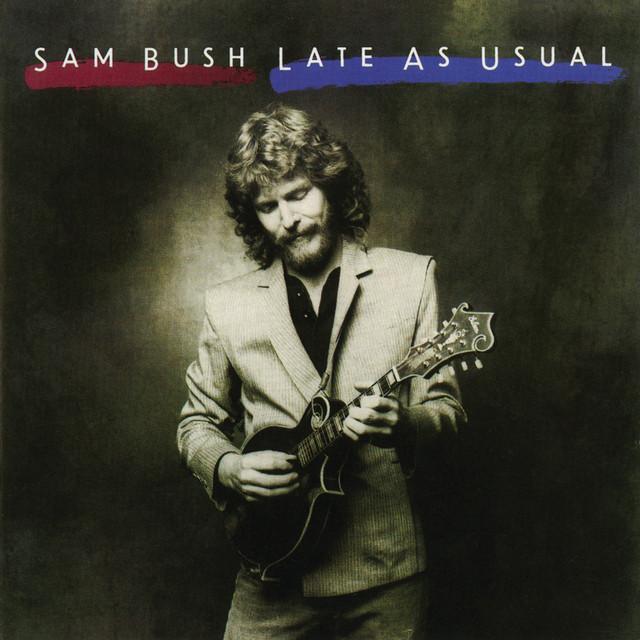 Sam Bush Late as Usual album cover