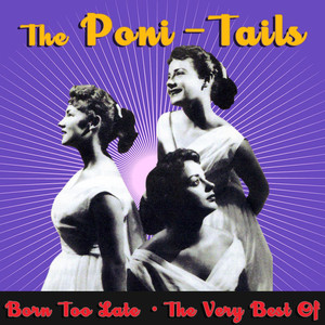Born Too Late - The Very Best Of The Poni-Tails album