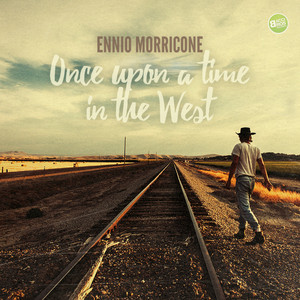 Once Upon a Time in the West - Ennio Morricone Music Collection (Spotify Exclusive)