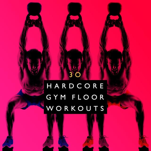 30 hardcore gym floor workouts by gym workout on spotify tyukafo
