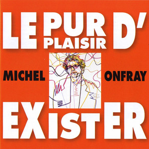 Michel Onfray : Le pur plaisir d'Exister Audiobook