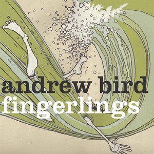 Fingerlings - Andrew Bird