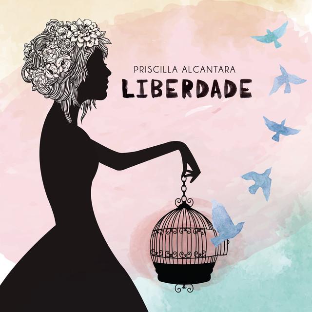 Baixar Priscilla Alcantara – Liberdade