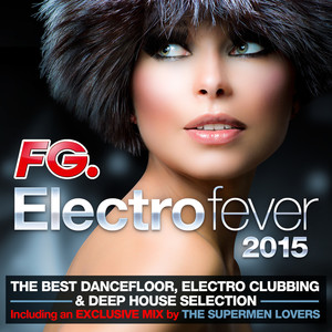 Electro Fever 2015 (By FG) [The Best Dancefloor, Electro Clubbing & Deep House Selection. Including an exclusive mix by The Supermen Lovers]