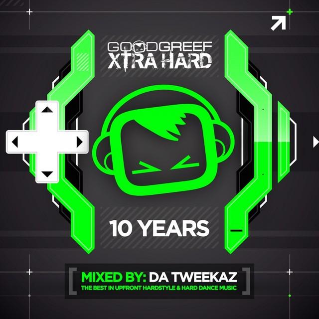 Goodgreef Xtra Hard 10 Years - Mixed by Da Tweekaz