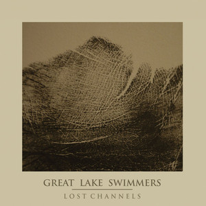 Lost Channels - Great Lake Swimmers