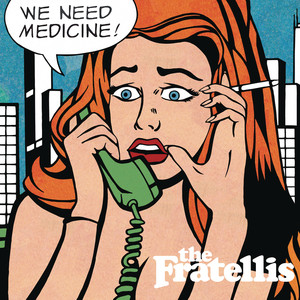 We Need Medicine - The Fratellis