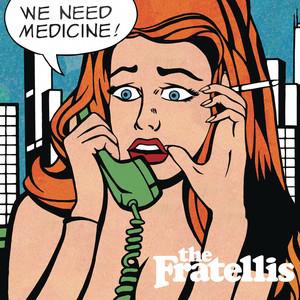 We Need Medicine - The Fratellis