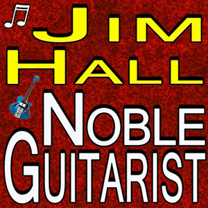 Jim Hall Noble Guitarist