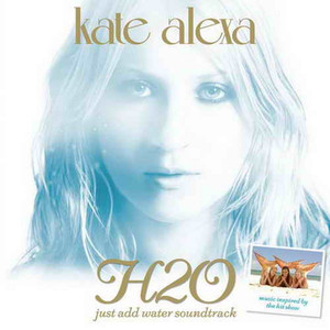 H20 Soundtrack - Kate Alexa