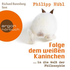 Folge dem weißen Kaninchen - ... in die Welt der Philosophie (Ungekürzte Fassung)
