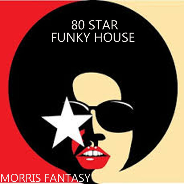 80 star funky house by morris fantasy on spotify for Funky house songs