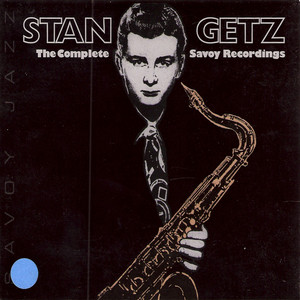 Stan Getz: The Complete Savoy Recordings