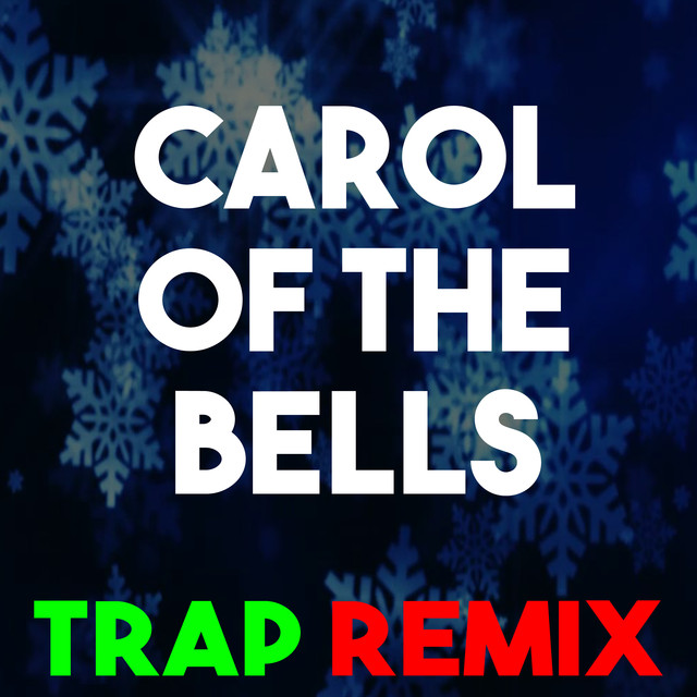 Carol Of The Bells Trap Remix By Christmas Classics