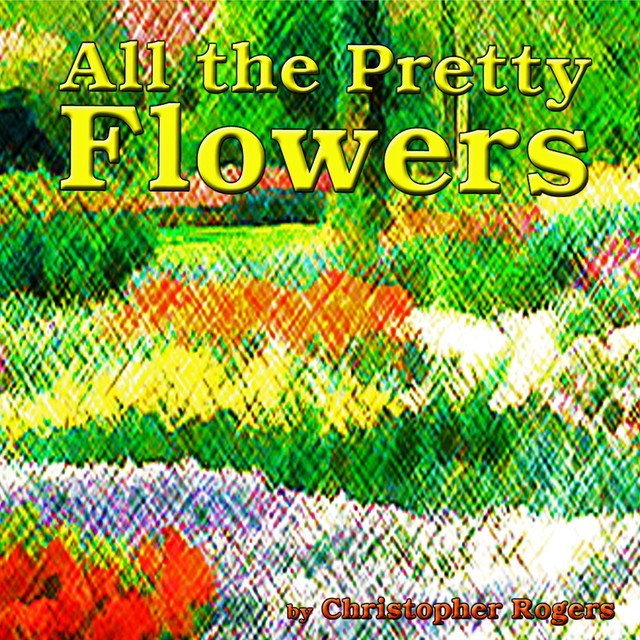 All the pretty flowers a song by christopher rogers on spotify more by christopher rogers mightylinksfo