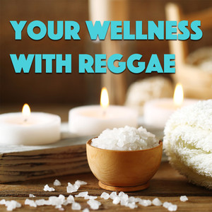 Your Wellness With Reggae