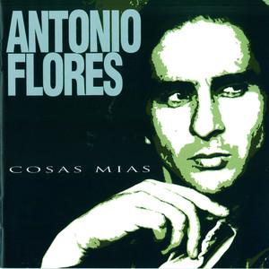 Cosas Mias - Antonio Flores