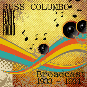 Russ Columbo`s Rare Radio Broadcasts 1933 - 1934 album