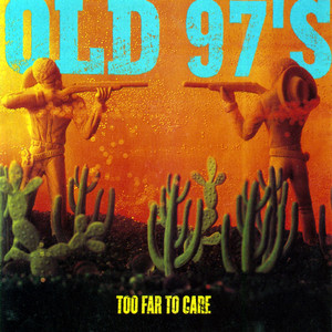 Too Far To Care - Old 97s