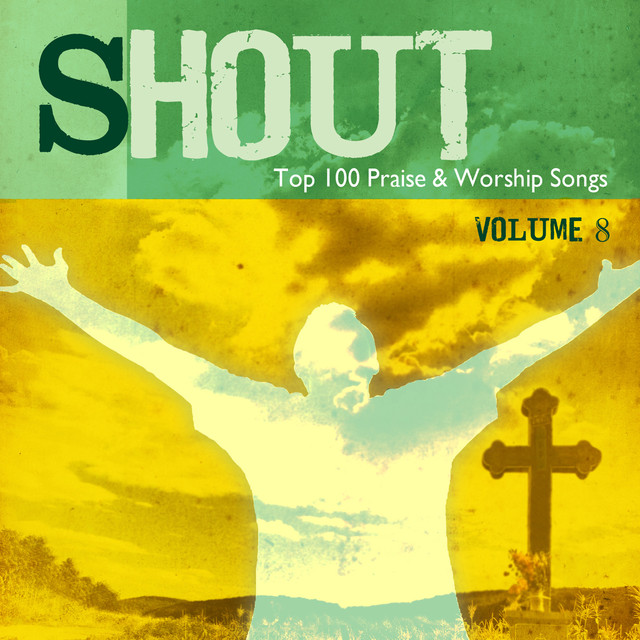 Shout to the Lord: Top 100 Worship Songs, Vol. 8