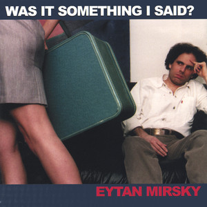 Was It Something I Said? - Eytan Mirsky