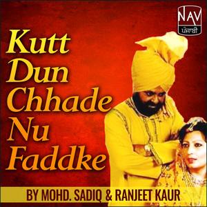 Kutt Dun Chhade Nu Faddke