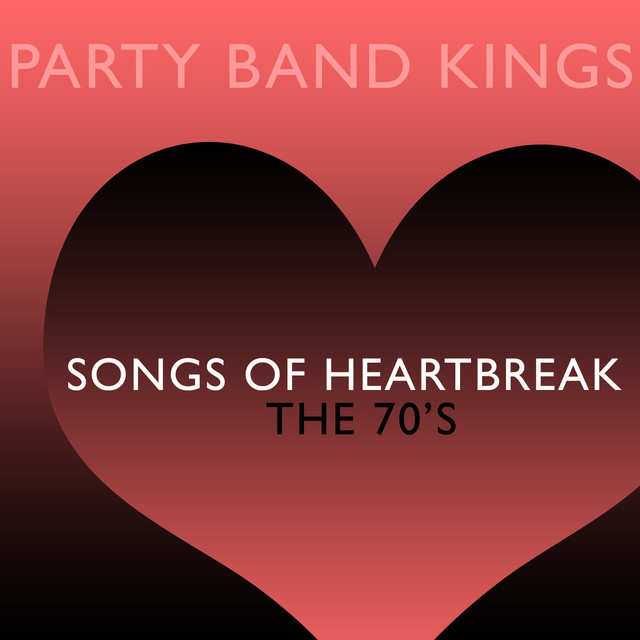 Songs of Heartbreak - The 70's by Party Band Kings on Spotify