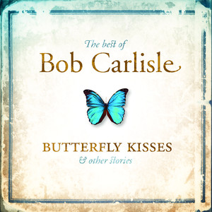The Best of Bob Carlisle: Butterfly Kisses & Other Stories