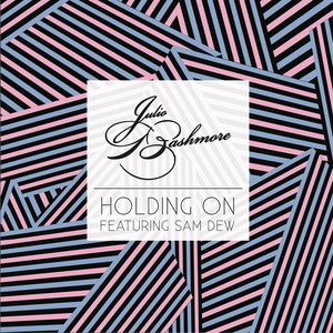 Julio Bashmore, Sam Dew Holding On cover