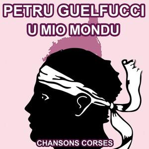 U Mio Mondu - Les plus belles Chansons Corses de Petru Guelfucci album