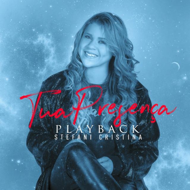 Tua Presença Playback By Stefani Cristina On Spotify