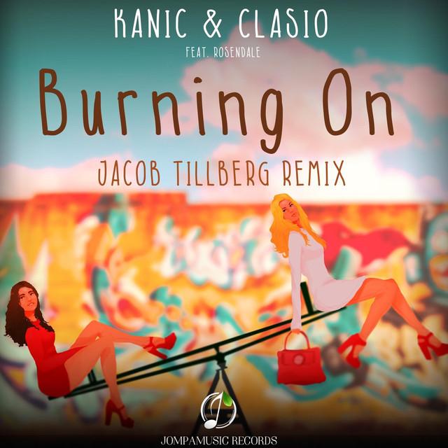 Kanic & Clasio Ft. Rosendale - Burning On (Jacob Tillberg Remix)