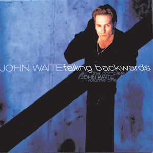 The Complete John Waite, Volume One: Falling Backwards - John Waite